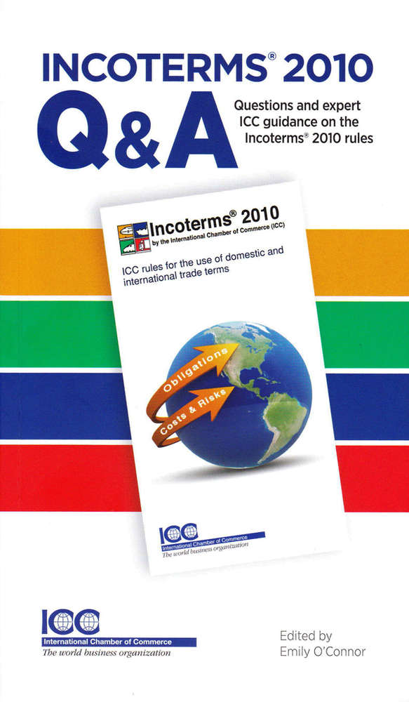 Incoterms 2010 Q & A Questions and expert ICC Guidance on the Incoterms 2010 rules