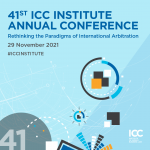 41st ICC Institute Annual Conference: Rethinking the Paradigms of International Arbitration